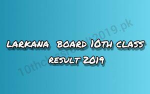 Larkana board 10th class result 2019